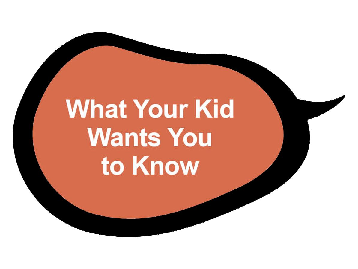 What Your Kid Wants You to know