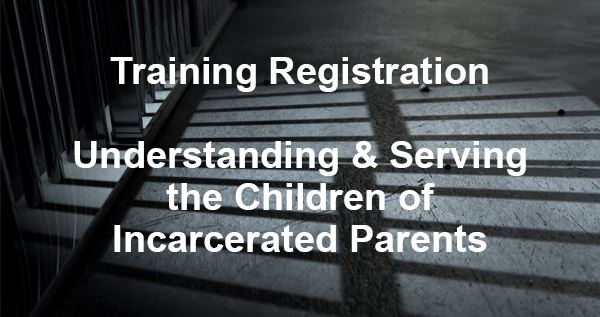 Training: Understanding and Serving Children of Incarcerated Parents
